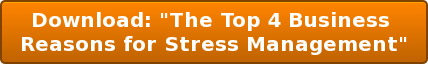 "Download: ""The Top 4 Business  Reasons for Stress Management"""